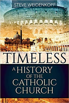 Timeless A History of The Catholic Church by Steve Weidenkopf