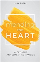 Mending the Heart: A Catholic Annulment Companion by Lisa Duffy