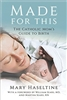Made For This The Catholic Mom's Guide To Birth by Mary Haseltine