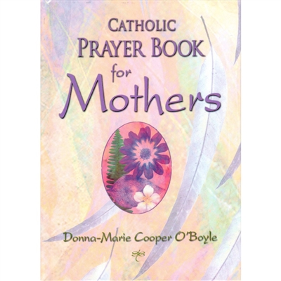 Catholic Prayer Book for Mothers, by: Donna-Marie Cooper O'Boyle