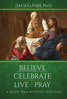 Believe Celebrate Live Pray A Weekly Walk The Catechism