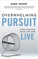 Overwhelming Pursuit: Stop Chasing Your Life and Live by Mark Joseph