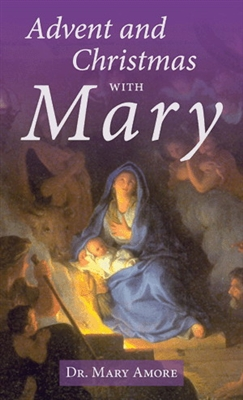 Advent and Christmas with Mary by Dr. Mary Amore