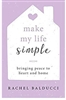 Make My Life Simple: Bringing Peace to Heart and Home by Rachel Ralducci