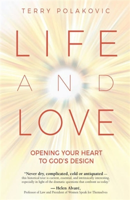 Life and Love: Opening Your Heart To God's Design by Terry Polakovic