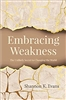 Embracing Weakness: The Unlikely Secret to Changing the World by Shannon K. Evans