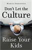 Don't Let the Culture Raise Your Kids by Marcia Segelstein