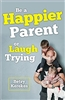 Be a Happier Parent or Laugh Trying by Betsy Kerekes
