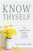 Know Thyself: The Imperfectionist's Guide to Sorting Your Stuff by Lisa Lawmaster Hess