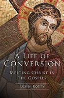 A Life Of Conversion Meeting Christ in The Gospels by Derek Rotty