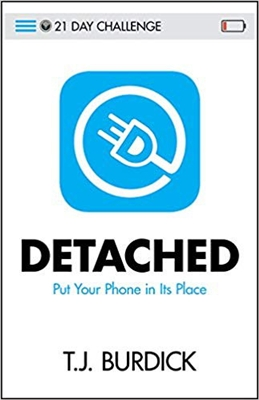 21-Day Challenge Detached: Put Your Phone in Its Place by T.J. Burdick