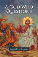 A God Who Questions By: Leonard J. DeLorenzo