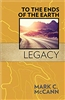 To The Ends Of The Earth Legacy by Mark McCann