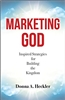 Marketing God, Inspired Strategies for Building the Kingdom by Donna A. Heckler
