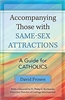 Accompanying Those with Same-Sex Attractions: A Guide for Catholics by David Prosen