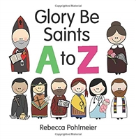 Glory Be Saints A to Z by Rebecca Pohlmeier