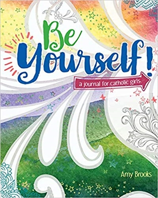 Be Yourself: A Journal for Catholic Girls