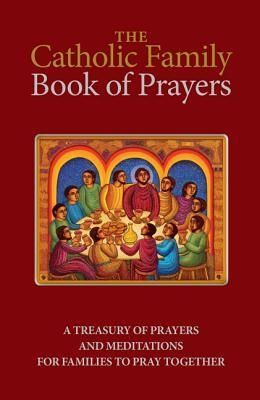The Catholic Family Book of Prayers. By Windley-Daoust, Jerry