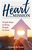 The Heart of the Mission Simple Ways to Bring People to Jesus by Cade de Leon