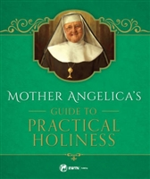 Mother Angelica's Guide to Practical Holiness