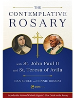 The Contemplative Rosary with St. John Paul II and St. Teresa of Avila by Dan Burke and Connie Rossini