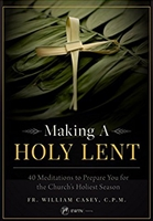 Making a Holy Lent: 40 Meditations to Prepare You for the Church's Holiest Season by Fr. Willian Casey