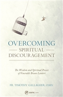 Overcoming Spiritual Discouragement By, Fr Timothy Gallagher
