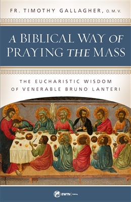 A Biblical Way Praying The Mass by Fr. Timothy Gallaher