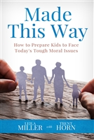 Made This Way: How to Prepare Kids to Face Today's Tough Moral Issues by Leila Miller with Trent Horn