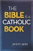 The Bible Is a Catholic Book By, Jimmy Akin