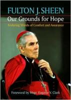 Fulton J. Sheen-Our Grounds for Hope by Patricia A. Kossmann