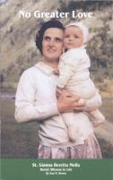 No Greater Love: St. Gianna Beretta Molla, Heroic Witness to Life, by Ann M. Brown