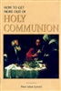 How To Get More Out of Holy Communion by Peter Julian Mymard