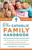 The Catholic Family Handbook: Time-Tested Ways to Help You Strengthen Your Marriage and Raise Good Kids by Lawrence G. Lovasik