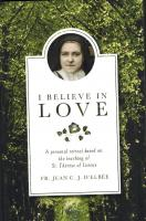I Believe in Love: A Personal Retreat Based on the Teaching of St. Therese of Lisieux by Fr. Jean d'Elbee