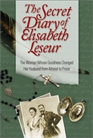The Secret Diary of Elizabeth Leseur: The Woman Whose Goodness changed Her Husband From Atheist to Priest