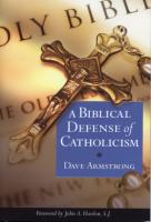 A Biblical Defense of Catholicism by Dave Armstrong - Catholic Apologetics, Paperback, 298 pp.