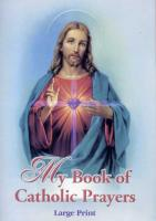 My Book of Catholic Prayers in Large Print edited by Rev. Michael J. Sullivan softcover 67 pages