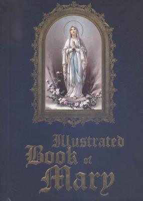 Illustrated Book of Mary Edited by Fr. Michael Sullivan