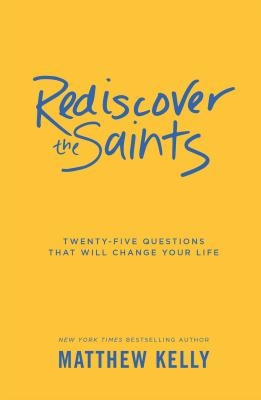 Rediscover The Saints - Matthew Kelly, Paperback