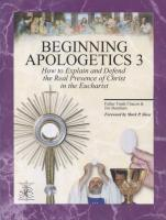 Beginning Apologetics 3 Christ in the Eucharist by Fr. Frank Chacon  & Jim Burnham- Softcover book, 39 pp.