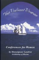 The Valiant Woman, Conferences for Women, by Msgr. Landriot