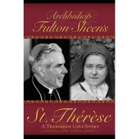 St. Therese, A Treasured Love Story by Archbishop Fulton Sheen