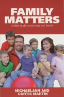 Family Matters, a Bible Study on Marriage and Family by Michaelann and Curtis Martin