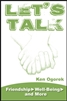 Let's Talk: Friendship, Well-Being, and More by Ken Ogorek