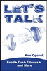 Let's Talk: Food, Fun,Fitness and More by Ken Ogorek