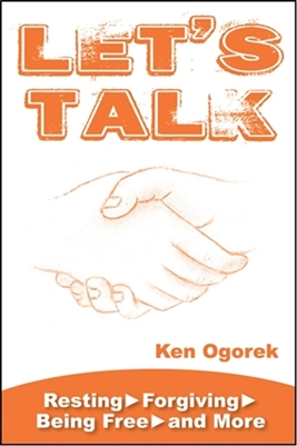 Let's Talk: Resting, Forgiving, Being Free, and More by Ken Ogorek