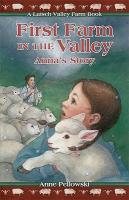 First Farm in the Valley Anna's Story by Anne Pellowski