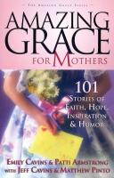 Amazing Grace for Mothers by Emily Cavins & Patti Armstrong