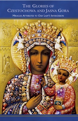 The Glories of Czestochowa and Jasna Gora: Miracles Attributed to Our Lady's Intercession